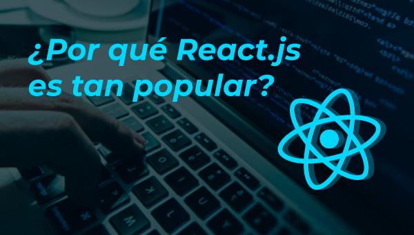 caso de éxito Por qué react.js es tan popular en el mundo